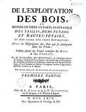 De l'Exploitation des bois, ou moyens de tirer un parti avantageux des taillis, demi-futaies et hautes-futaies et d'en faire une juste estimation, avec la description des arts qui se pratiquent dans les forêts, faisant partie du Traité complet des bois et des forêts, par Henri-Louis Duhamel Du Monceau