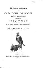 Bibliotheca Accipitraria: A Catalogue of Books Ancient and Modern Relating to Falconry, with Notes, Glossary and Vocabulary