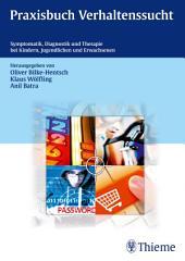 Praxisbuch Verhaltenssucht: Symptomatik, Diagnostik und Therapie bei Kindern, Jugendlichen und Erwachsenen