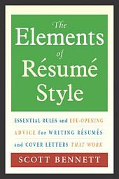 The Elements of Résumé Style: Essential Rules and Eye-opening Advice for Writing Résumés and Cover Letters That Work