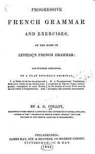 Progressive French Grammar and Exercises, on the Basis of Levizac's French Grammar ...