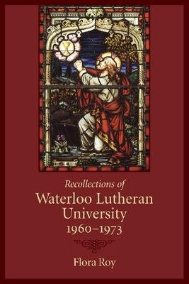 Recollections of Waterloo Lutheran University 1960 1973