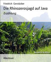 Die Rhinozerosjagd auf Java: Erzählung