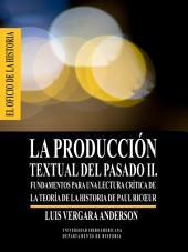 La producción textual del pasado II.: Fundamentos para una lectura crítica de la teoría de la historia de Paul Ricoeur