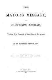 The Mayor's Message with Accompanying Documents, to the Municipal Assembly of the City of St. Louis ...