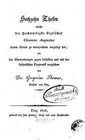 Sechzehn Thesen, welche der Hochwürdigste Erzbischof Clemens August seinem Clerus zu unterzeichnen vorgelegt hat: Mit Einwendungen gegen dieselben u. m. d. kath. Dogmatik verglichen