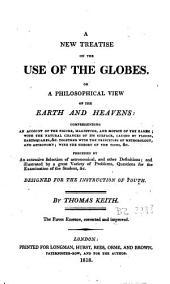 A New Treatise on the Use of the Globes: Or a Philosophical View of the Earth and Heavens