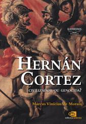 Hernán Cortez: civilizador ou genocida?