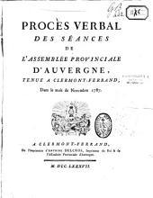 Procès-verbal des séances de l'assemblée provinciale d'Auvergne, tenue à Clermont-Ferrand, dans le mois de novembre 1787