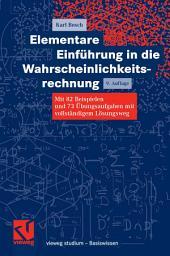 Elementare Einführung in die Wahrscheinlichkeitsrechnung: Mit 82 Beispielen und 73 Übungsaufgaben mit vollständigem Lösungsweg, Ausgabe 9