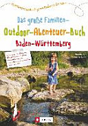 Das gro  e Familien Outdoor Abenteuer Buch Baden W  rttemberg PDF