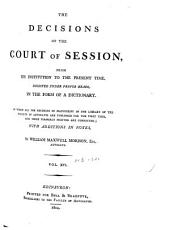 The Decisions of the Court of Session: From Its First Institution to the Present Time : Digested Under Proper Heads, in the Form of a Dictionary, Volume 16