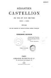 Sébastien Castellion, sa vie et son oeuvre: 1515-1563, Volume1