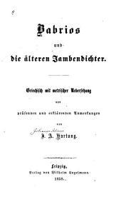 Babrios und die älteren Jambendichter: Griechisch mit metrischer Uebersetzung und prüfenden und erklärenden Anmerkungen