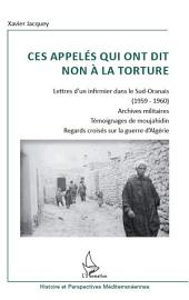 Ces appelés qui ont dit non à la torture: Lettre d'un infirmier dans le Sud-Oranais (1959-1960) - Archives militaires - Témoignages de moujahidin - Regards croisés sur la guerre d'Algérie