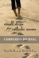 Small Steps for Catholic Moms Companion Journal