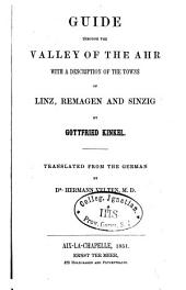 Guide Through the Valley of the Ahr: With a Description of the Towns of Linz, Remagen und Sinzig