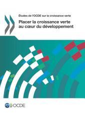 Études de l'OCDE sur la croissance verte Placer la croissance verte au cœur du développement