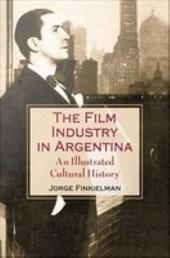 The Film Industry in Argentina: An Illustrated Cultural History