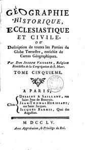 Géographie historique, ecclesiastique et civile, ou Description de toutes les parties du globe terrestre, enrichie de cartes géographiques: Volume5