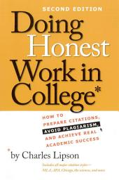 Doing Honest Work in College: How to Prepare Citations, Avoid Plagiarism, and Achieve Real Academic Success, Second Edition