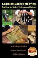 Learning Basket Weaving - Traditional and Modern Techniques and Methods