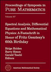 Spectral Analysis, Differential Equations and Mathematical Physics: A Festschrift in Honor of Fritz Gesztesy's 60th Birthday: A Festschrift in Honor of Fritz Gesztesy's 60th Birthday