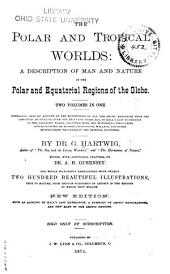 The Polar and Tropical Worlds: A Description of Man and Nature in the Polar and Equatorial Regions of the Globe. Two Volumes in One