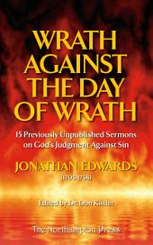 Wrath Against the Day of Wrath: Previously Unpublished Sermons by Jonathan Edwards