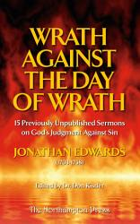 Wrath Against The Day Of Wrath Previously Unpublished Sermons By Jonathan Edwards Book PDF