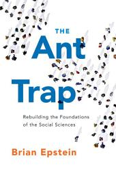 The Ant Trap: Rebuilding the Foundations of the Social Sciences
