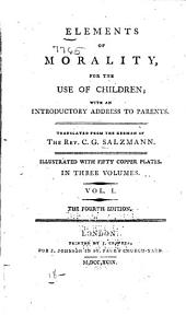 Elements of Morality, for the Use of Children: With an Introductory Address to Parents, Volume 1