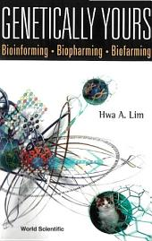 Genetically Yours: Bioinforming, Biopharming And Biofarming