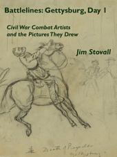 Battlelines: Gettysburg, Day 1: Civil War Combat Artists and the Pictures They Drew
