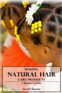 Making Natural Hair Care Products - A Beginner's Guide