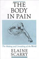 The Body in Pain  The Making and Unmaking of the World PDF