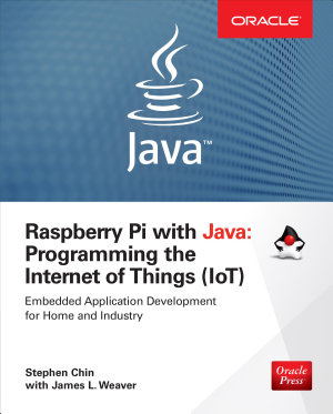Raspberry Pi with Java  Programming the Internet of Things  IoT   Oracle Press  PDF