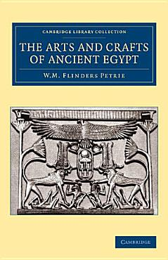 The Arts and Crafts of Ancient Egypt PDF