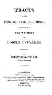 Tracts on the Fundamental Doctrines Controverted in the Writings of Modern Unitarians