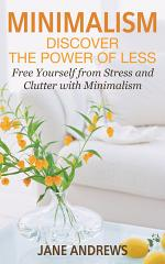 Minimalism: Discover the Power Of Less