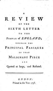 A Review of the Sixth Letter to the People of England [by John Shebbeare], wherein the principal passages of that malignant piece are quoted at large, and refuted