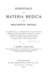 "Essentials of Materia Medica and Prescription Writing: So Arranged as to Conform with the Classification Adopted in the Last Edition of H.C. Wood's ""Therapeutics,"" Making it of Special Value to Students of Those Institutions in which the Above Work is Used as a Text-book"