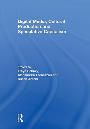 Digital Media  Cultural Production and Speculative Capitalism PDF