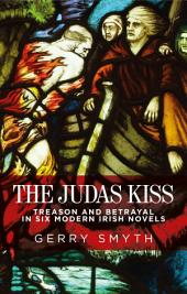 The Judas kiss: Treason and betrayal in six modern Irish novels
