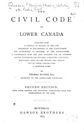 The Civil Code of Lower Canada: Together with a Synopsis of Changes in the Law, References to the Reports of the Commissioners, the Authorities as Reported by the Commissioners, a Concordance with the Code Napoleon and [Code] de Commerce, Special References for Notaries, Clergymen, Physicians, Merchants, Real Estate Owners, and Persons of Lower Canada, and a Complete Index