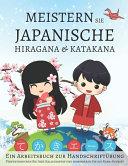 Meistern Sie japanische Hiragana und Katakana  Ein Arbeitsbuch zur Handschrift  bung PDF