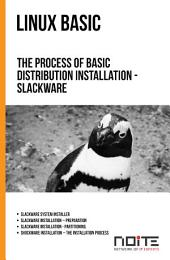 The process of basic distribution installation - Slackware: Linux Basic. AL1-016