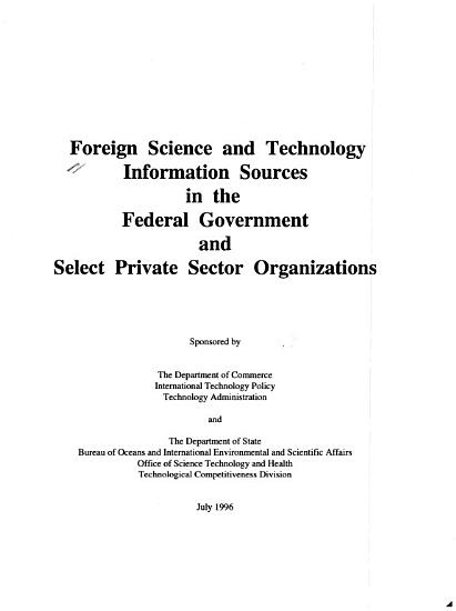 Foreign Science and Technology Information Sources in the Federal Government and Select Private Sector Organizations PDF