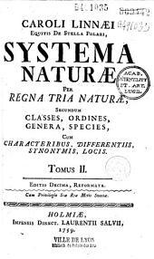 Caroli Linnaei... Systema naturae per regna tria naturae, secundum classes, ordines, genera, species, cum characteribus, differentiis, synonimis locis...