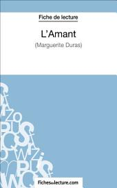 L'Amant de Marguerite Duras (Fiche de lecture): Analyse complète de l'oeuvre